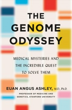 The genome odyssey - medical mysteries and the incredible quest to solve them
