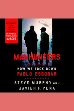 Manhunters - how we took down Pablo Escobar, the world's most wanted criminal