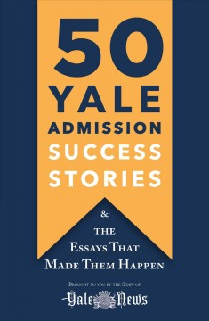 50 Yale admission success stories - and the essays that made them happen
