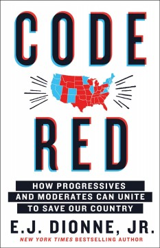Code red - how progressives and moderates can unite to save our country