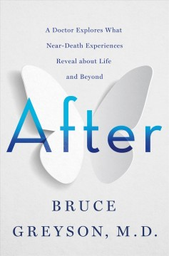 After - a doctor explores what near-death experiences reveal about life and beyond