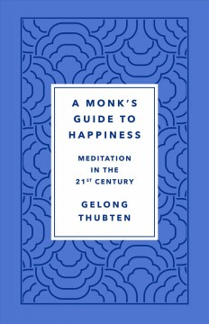 A monk's guide to happiness - meditation in the 21st century