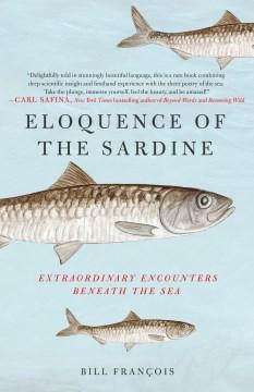 Eloquence of the sardine - extraordinary encounters beneath the sea