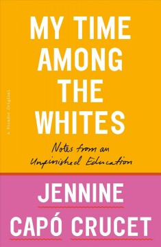 My Time Among the Whites - Notes from an Unfinished Education