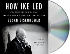 How Ike led - the principles behind Eisenhower's biggest decisions