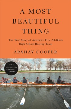 A Most Beautiful Thing The True Story of America's First All-Black High School Rowing Team