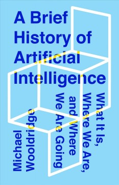 A brief history of artificial intelligence - what it is, where we are, and where we are going