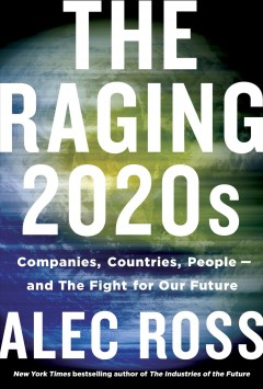 The raging 2020s - companies, countries, people--and the fight for our future