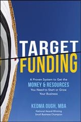 Target funding : a proven system to get the money & resources you need to start or grow your business