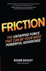 Friction - the untapped force that can be your most powerful advantage