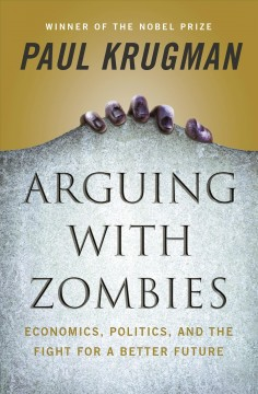 Arguing with zombies - economics, politics, and the fight for a better future