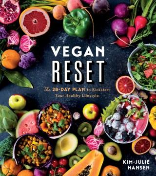 Vegan reset : the 28-day plan to kickstart your healthy lifestyle