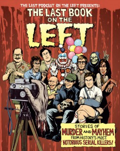 The Last Book on the Left Stories of Murder and Mayhem from History's Most Notorious Serial Killers