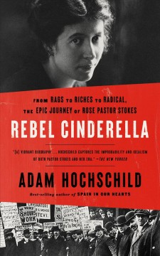 Rebel Cinderella - from rags to riches to radical, the epic journey of Rose Pastor Stokes