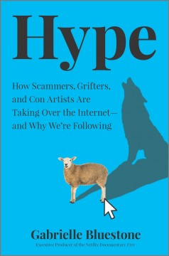 Hype - how scammers, grifters, and con artists are taking over the internet--and why we're following