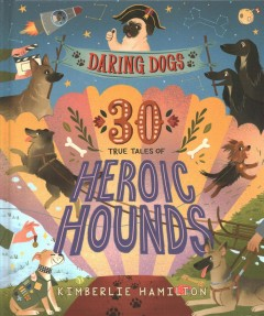 Daring Dogs - 30 True Tales of Heroic Hounds