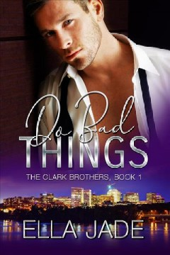 Do Bad Things (The Clark Brothers, #1)