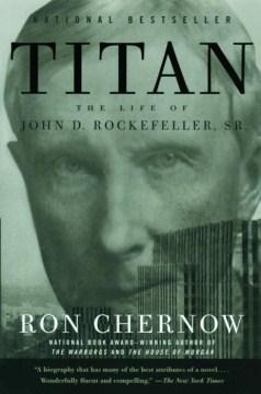 Titan - the life of John D. Rockefeller, Sr.