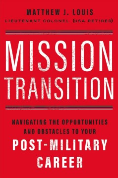 Mission Transition - Navigating the Opportunities and Obstacles to Your Post-military Career