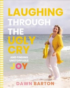 Laughing Through the Ugly Cry …and Finding Unstoppable Joy