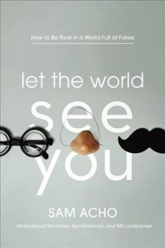 Let the world see you - how to be real in a world full of fakes