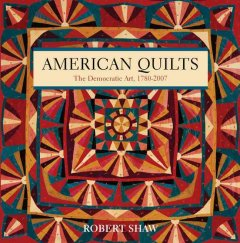 American Quilts: The Democratic Art, 1780–2007