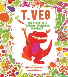 T.Veg : the story of a carrot-crunching dinosaur