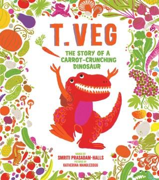 T.Veg : the story of a carrot-crunching dinosaur