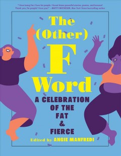 The (other) F word : a celebration of the fat & fierce