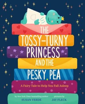 The tossy-turny princess and the pesky pea - a fairy tale to help you fall asleep