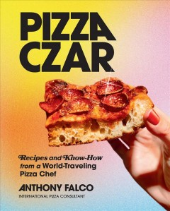 Pizza czar / Recipes and Know-how from a World-traveling Pizza Chef