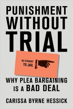 Punishment without trial - why plea bargaining is a bad deal