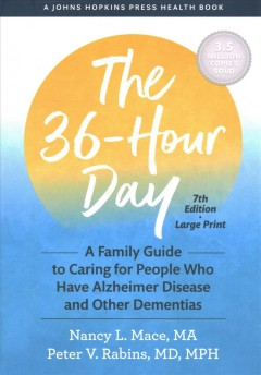 The 36-hour day - a family guide to caring for people who have Alzheimer disease and other dementias