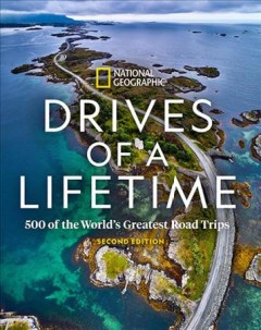 Drives of a Lifetime - 500 of the World's Greatest Road Trips