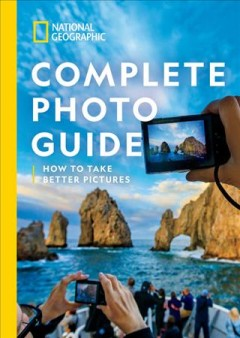 National Geographic complete photo guide - how to take better pictures