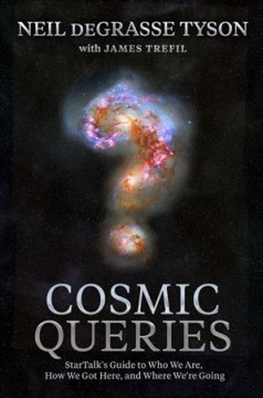 Cosmic queries - StarTalk's guide to who we are, how we got here, and where we're going
