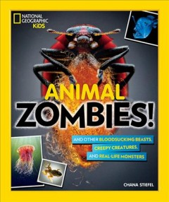 Animal zombies! - and other bloodsucking beasts, creepy creatures, and real-life monsters