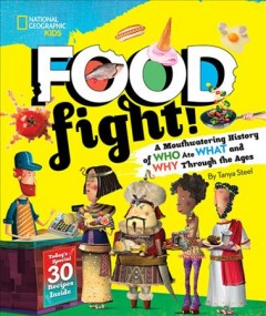 Food fight! : a mouthwatering history of who ate what and why through the ages