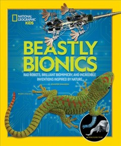 Beastly bionics - rad robots, brilliant biomimicry, and incredible inventions inspired by nature