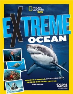 Extreme ocean - amazing animals, high-tech gear, record-breaking depths, and much more!