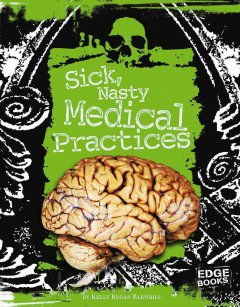 Sick, Nasty Medical Practices