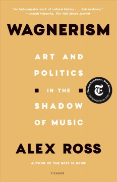 Wagnerism Art and Politics in the Shadow of Music