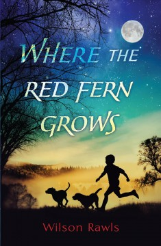 Where the Red Fern Grows - The Story of Two Dogs and a Boy