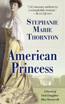American princess - a novel of first daughter Alice Roosevelt