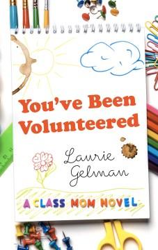 You've been volunteered - a class mom novel