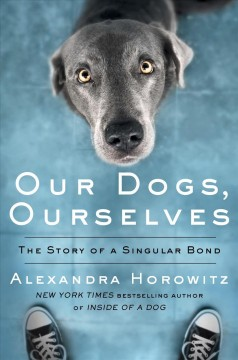 Our dogs, ourselves - the story of a singular bond