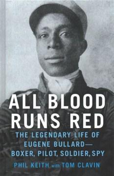 All Blood Runs Red - The Legendary Life of Eugene Bullard - Boxer, Pilot, Soldier, Spy