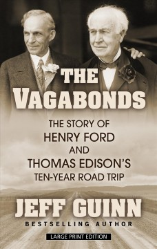 The vagabonds - the story of Henry Ford and Thomas Edison's ten-year road trip