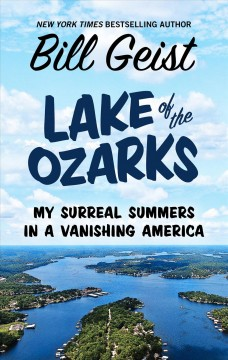 Lake of the Ozarks - my surreal summers in a vanishing America