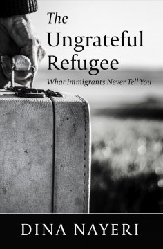 The Ungrateful Refugee - What Immigrants Never Tell You